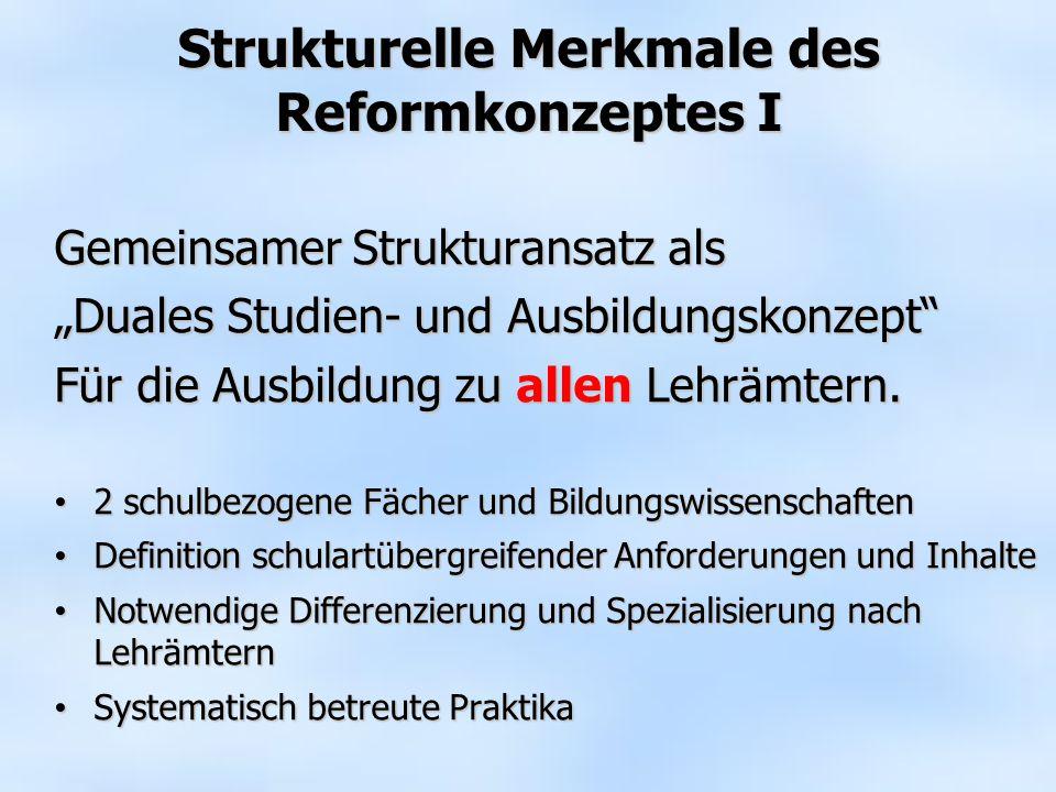 Strukturelle Merkmale des Reformkonzeptes II Bachelor-Studiengang (überwiegend lehramtsübergreifend) >>>> 6 Semester Studium eines lehramtsspezifischen Schwerpunktes nach dem 4.