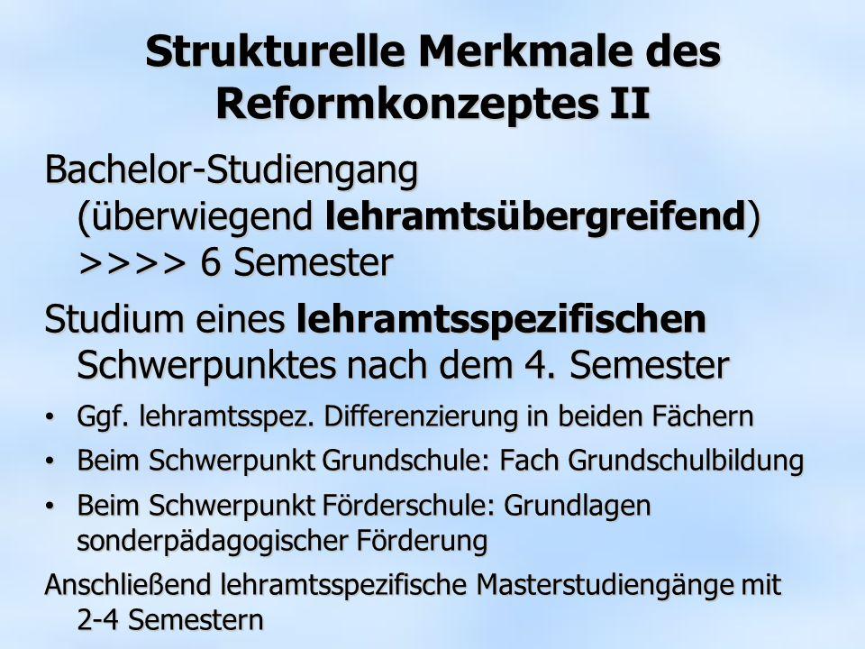 Strukturelle Merkmale des Reformkonzeptes II Bachelor-Studiengang (überwiegend lehramtsübergreifend) >>>> 6 Semester Studium eines lehramtsspezifische