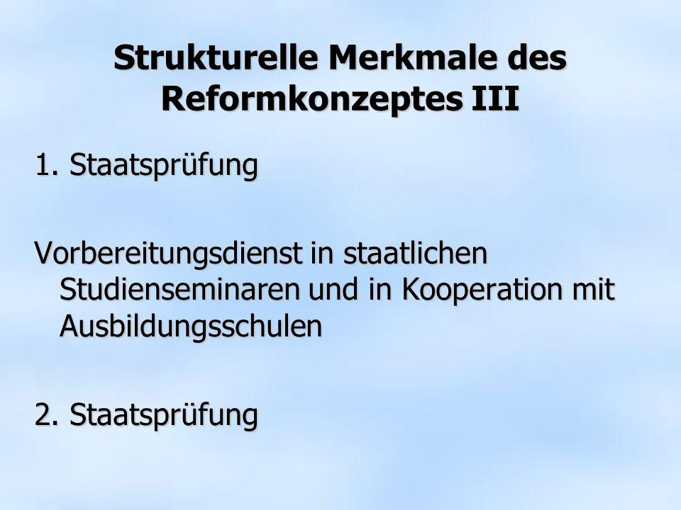 Strukturelle Merkmale des Reformkonzeptes III 1. Staatsprüfung Vorbereitungsdienst in staatlichen Studienseminaren und in Kooperation mit Ausbildungss