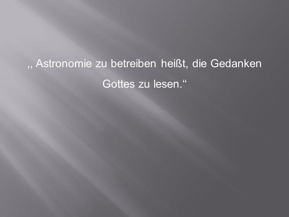 ,, Astronomie zu betreiben heißt, die Gedanken Gottes zu lesen.''