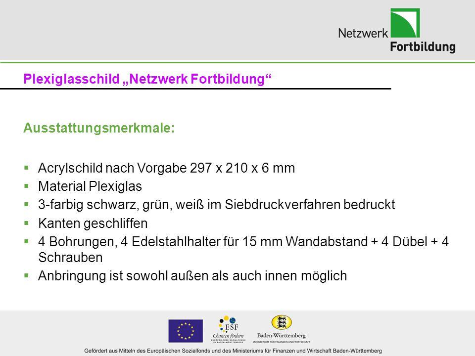 """Plexiglasschild """"Netzwerk Fortbildung Voraussichtlichen Kosten pro Schild:  bei einer Auflage von 300 Stück: 18,20 € + MwSt / Stück  bei einer Auflage von 400 Stück: 17,50 € + MwSt / Stück  bei einer Auflage von 500 Stück: 16,95 € + MwSt / Stück pro Kunde kommen noch 5,00 € zzgl."""