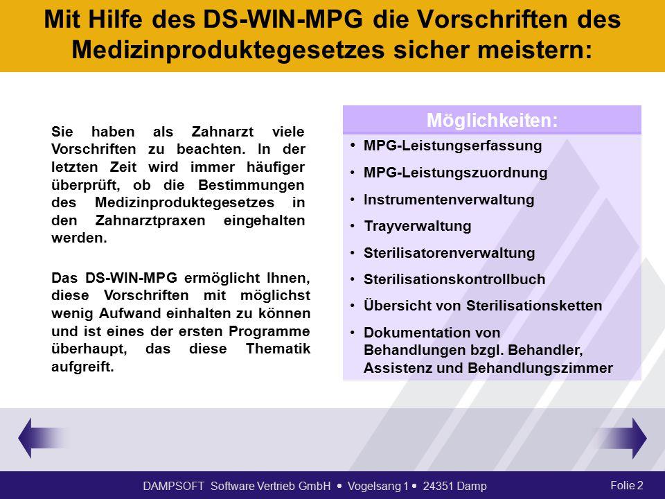 DAMPSOFT Software Vertrieb GmbH  Vogelsang 1  24351 Damp Folie 2 Mit Hilfe des DS-WIN-MPG die Vorschriften des Medizinproduktegesetzes sicher meistern: Sie haben als Zahnarzt viele Vorschriften zu beachten.