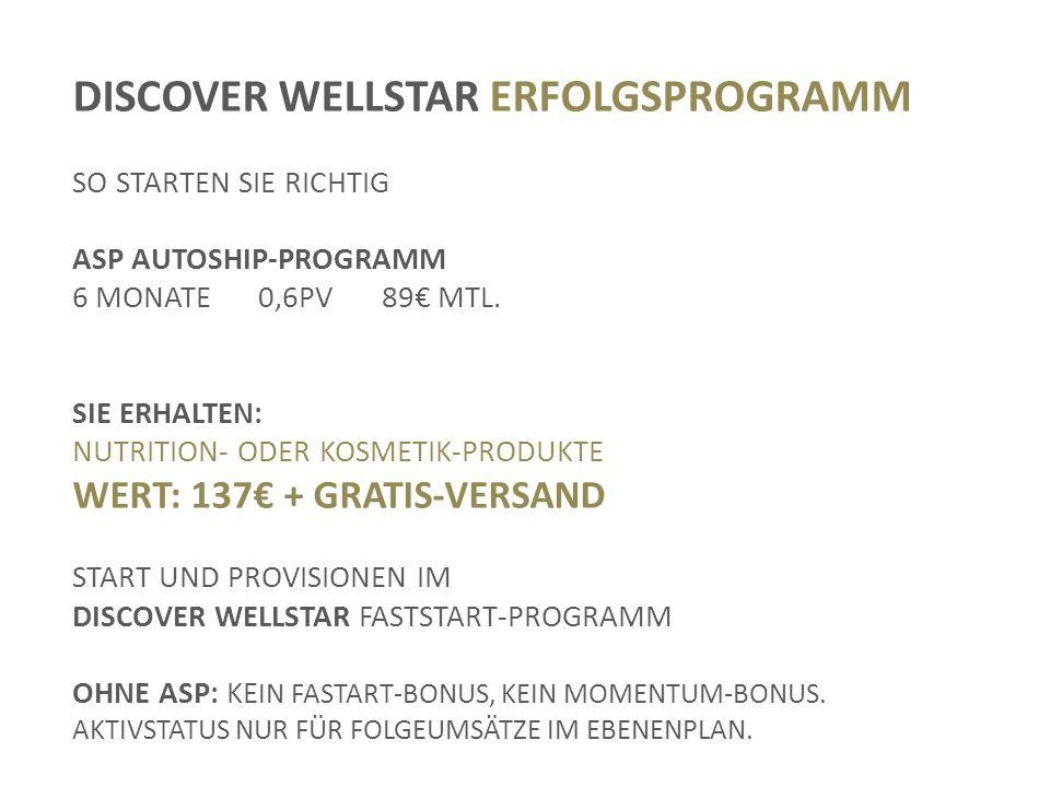 DISCOVER WELLSTAR ERFOLGSPROGRAMM SO STARTEN SIE RICHTIG ASP AUTOSHIP-PROGRAMM 6 MONATE0,6PV89€ MTL.