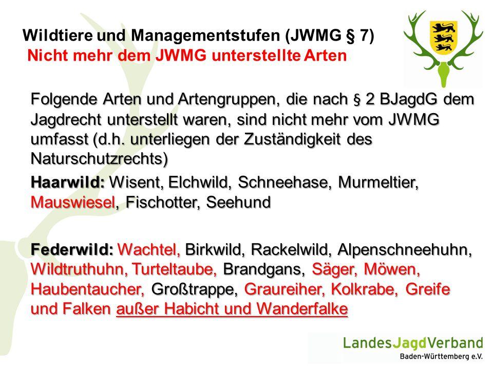Wildtiere und Managementstufen (JWMG § 7) Nicht mehr dem JWMG unterstellte Arten Folgende Arten und Artengruppen, die nach § 2 BJagdG dem Jagdrecht un