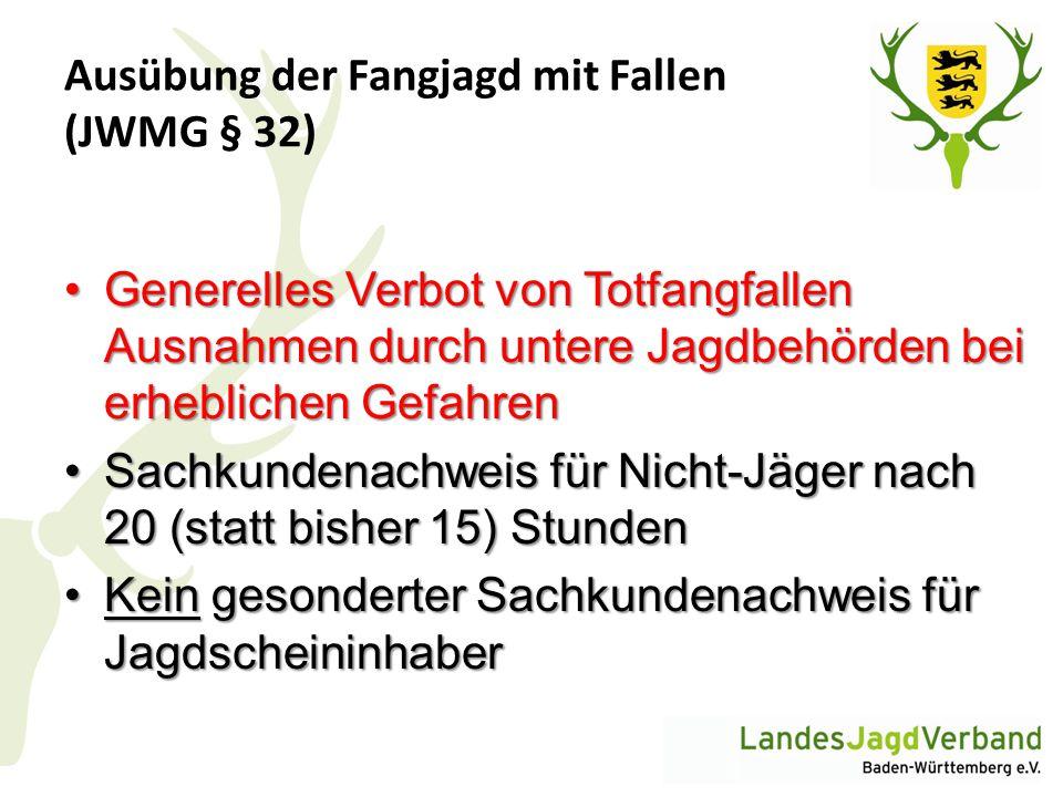 Ausübung der Fangjagd mit Fallen (JWMG § 32) Generelles Verbot von Totfangfallen Ausnahmen durch untere Jagdbehörden bei erheblichen GefahrenGenerelle