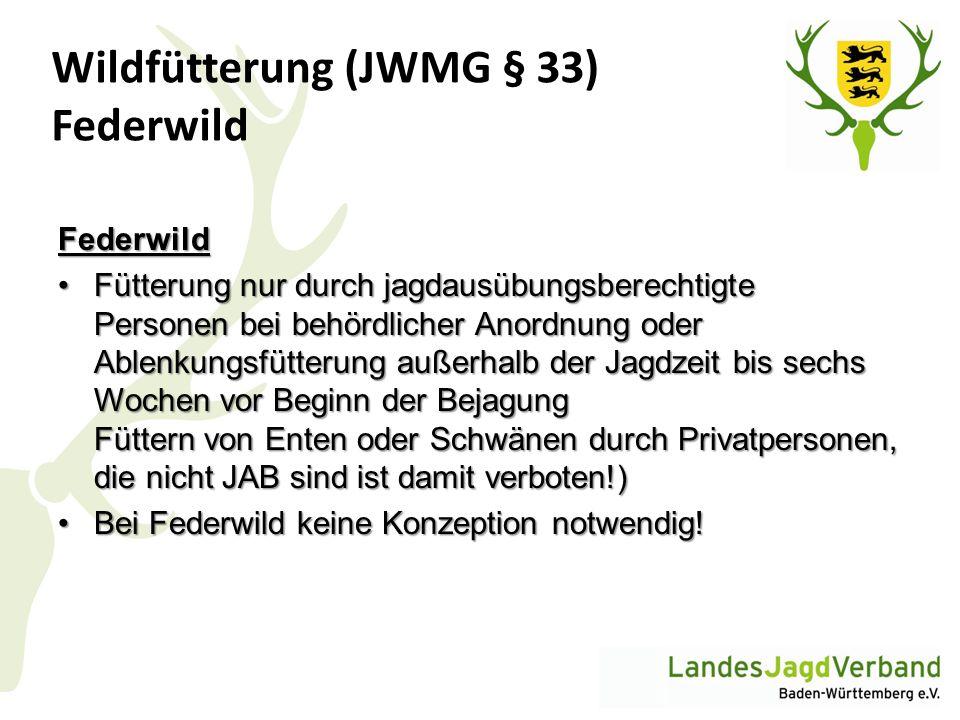 Wildfütterung (JWMG § 33) Federwild Federwild Fütterung nur durch jagdausübungsberechtigte Personen bei behördlicher Anordnung oder Ablenkungsfütterun