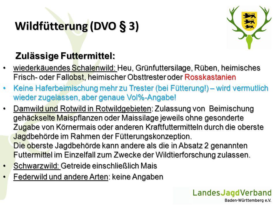 Wildfütterung (DVO § 3) Zulässige Futtermittel: Zulässige Futtermittel: wiederkäuendes Schalenwild: Heu, Grünfuttersilage, Rüben, heimisches Frisch- o