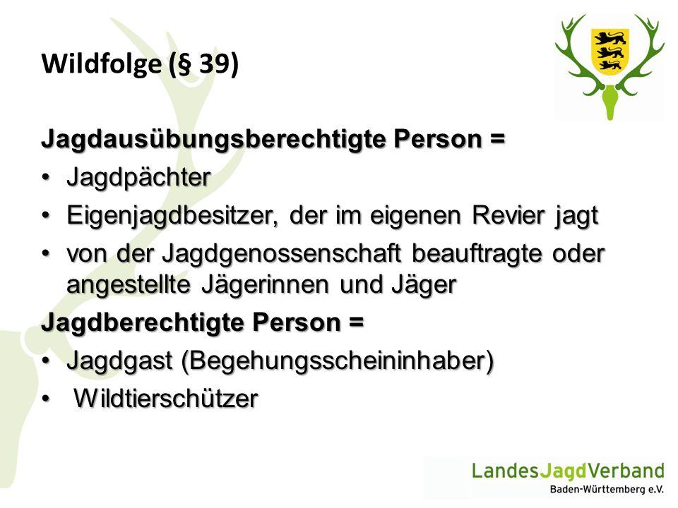 Wildfolge (§ 39) Jagdausübungsberechtigte Person = JagdpächterJagdpächter Eigenjagdbesitzer, der im eigenen Revier jagtEigenjagdbesitzer, der im eigen