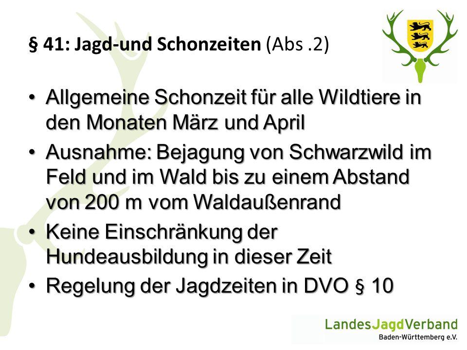 § 41: Jagd-und Schonzeiten (Abs.2) Allgemeine Schonzeit für alle Wildtiere in den Monaten März und AprilAllgemeine Schonzeit für alle Wildtiere in den