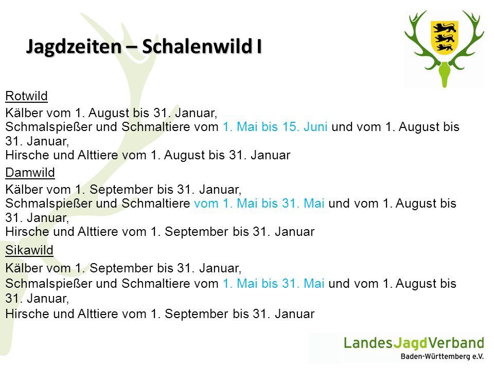 Jagdzeiten – Schalenwild I Rotwild Kälber vom 1. August bis 31. Januar, Schmalspießer und Schmaltiere vom 1. Mai bis 15. Juni und vom 1. August bis 31