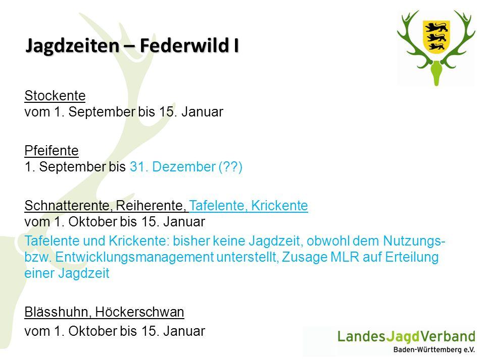 Jagdzeiten – Federwild I Stockente vom 1. September bis 15. Januar Pfeifente 1. September bis 31. Dezember (??) Schnatterente, Reiherente, Tafelente,