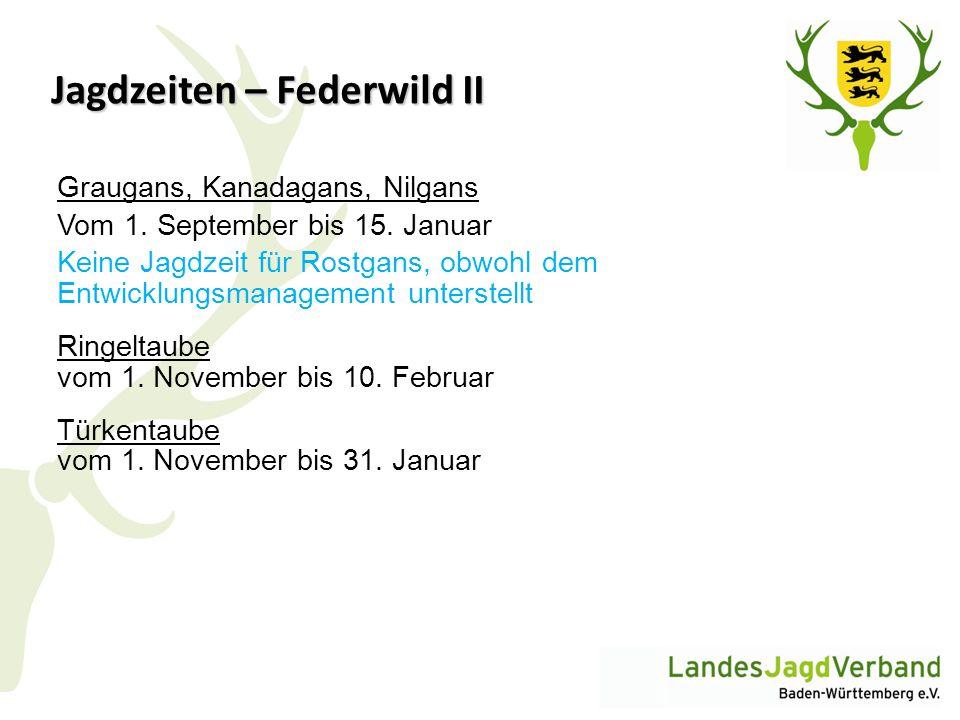 Jagdzeiten – Federwild II Graugans, Kanadagans, Nilgans Vom 1. September bis 15. Januar Keine Jagdzeit für Rostgans, obwohl dem Entwicklungsmanagement