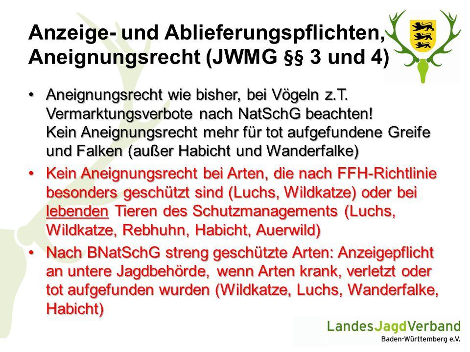 Anzeige- und Ablieferungspflichten, Aneignungsrecht (JWMG §§ 3 und 4) Aneignungsrecht wie bisher, bei Vögeln z.T. Vermarktungsverbote nach NatSchG bea