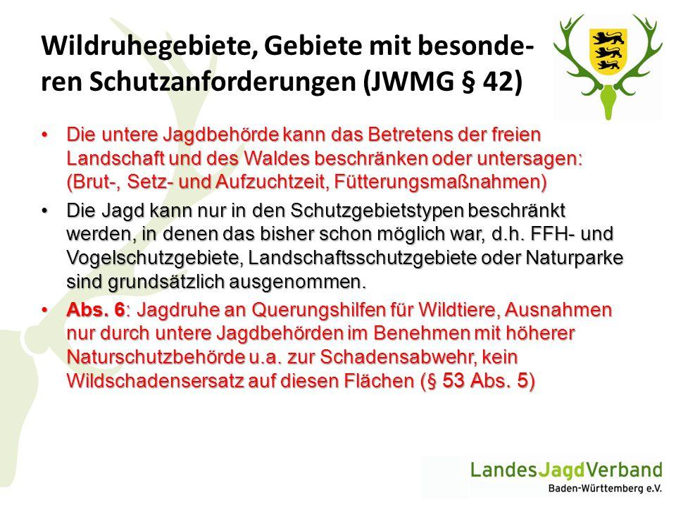 Wildruhegebiete, Gebiete mit besonde- ren Schutzanforderungen (JWMG § 42) Die untere Jagdbehörde kann das Betretens der freien Landschaft und des Wald
