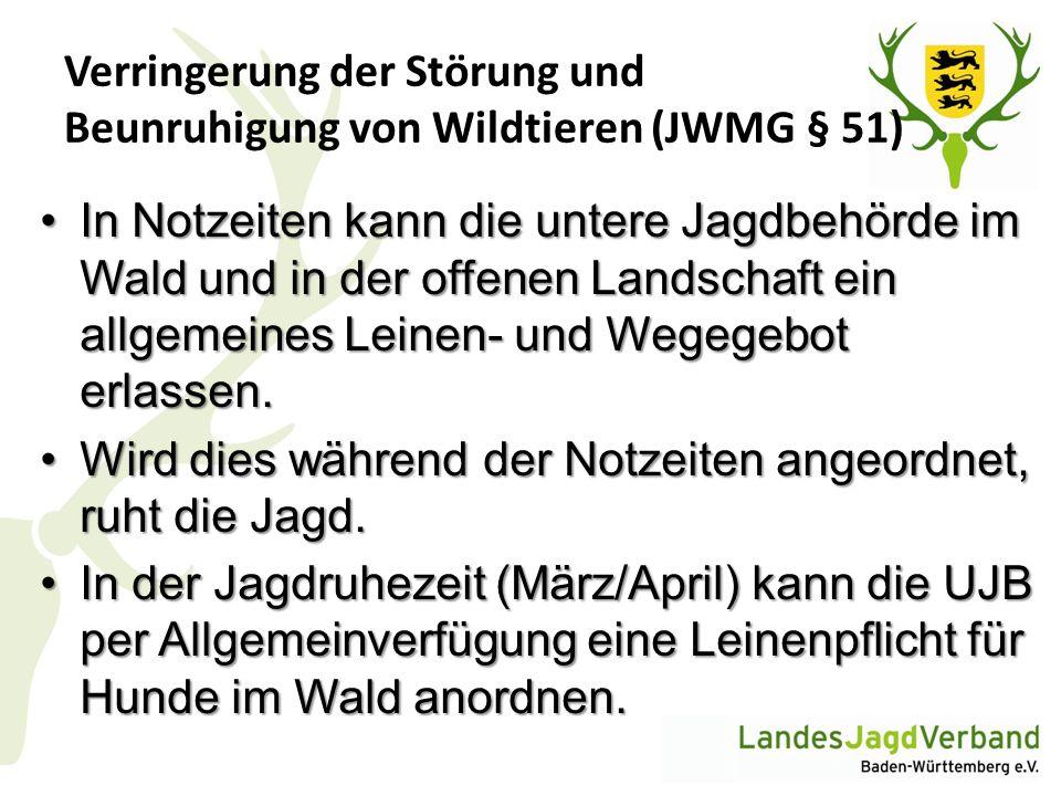 Verringerung der Störung und Beunruhigung von Wildtieren (JWMG § 51) In Notzeiten kann die untere Jagdbehörde im Wald und in der offenen Landschaft ei