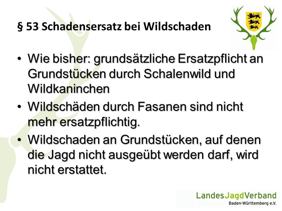 § 53 Schadensersatz bei Wildschaden Wie bisher: grundsätzliche Ersatzpflicht an Grundstücken durch Schalenwild und WildkaninchenWie bisher: grundsätzl