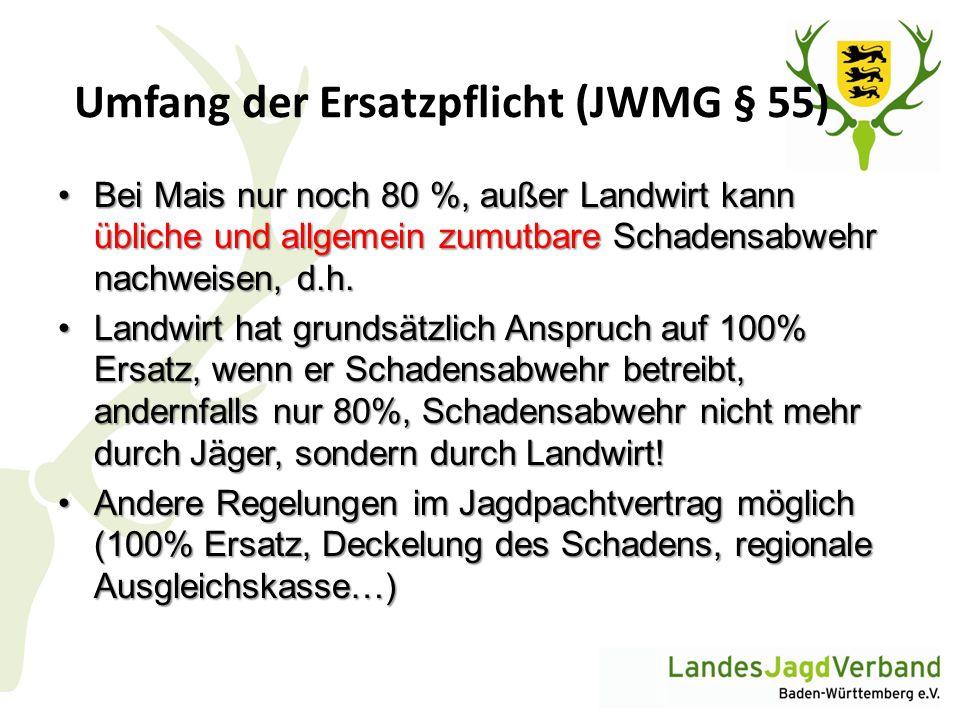 Umfang der Ersatzpflicht (JWMG § 55) Bei Mais nur noch 80 %, außer Landwirt kann übliche und allgemein zumutbare Schadensabwehr nachweisen, d.h.Bei Ma
