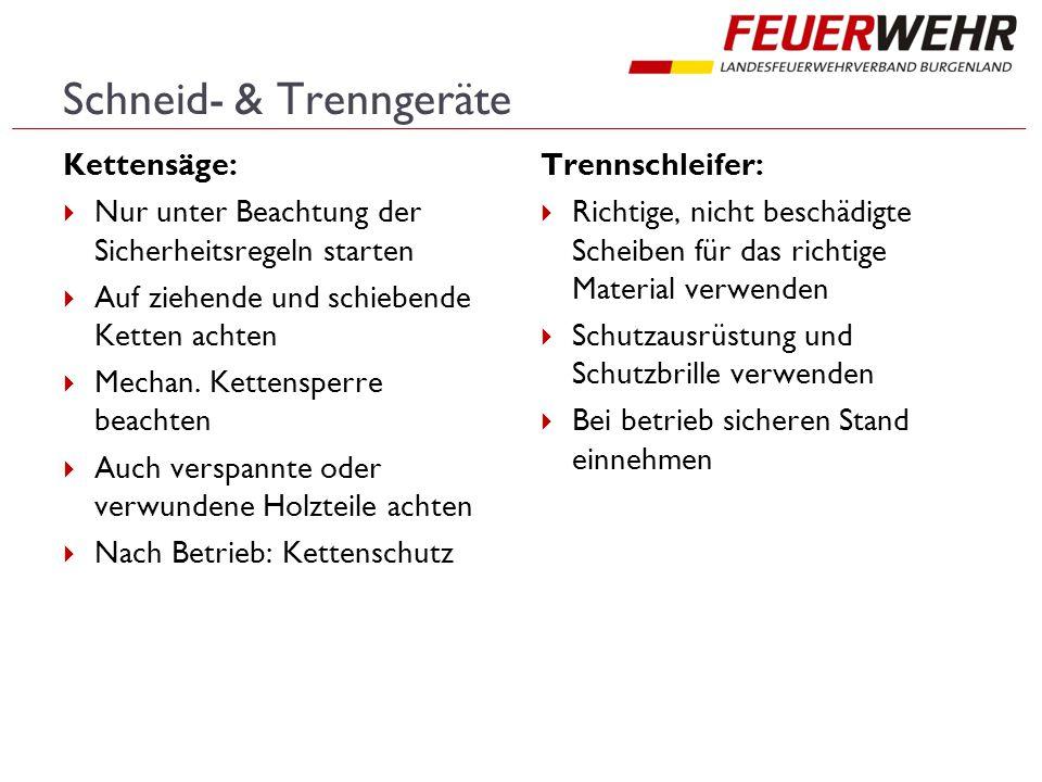 Schneid- & Trenngeräte Kettensäge:  Nur unter Beachtung der Sicherheitsregeln starten  Auf ziehende und schiebende Ketten achten  Mechan. Kettenspe