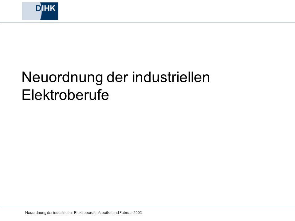 Neuordnung der industriellen Elektroberufe; Arbeitsstand Februar 2003 Neuordnung der industriellen Elektroberufe