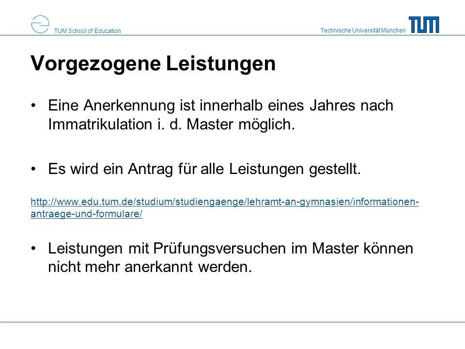 Technische Universität München TUM School of Education Vorgezogene Leistungen Eine Anerkennung ist innerhalb eines Jahres nach Immatrikulation i. d. M