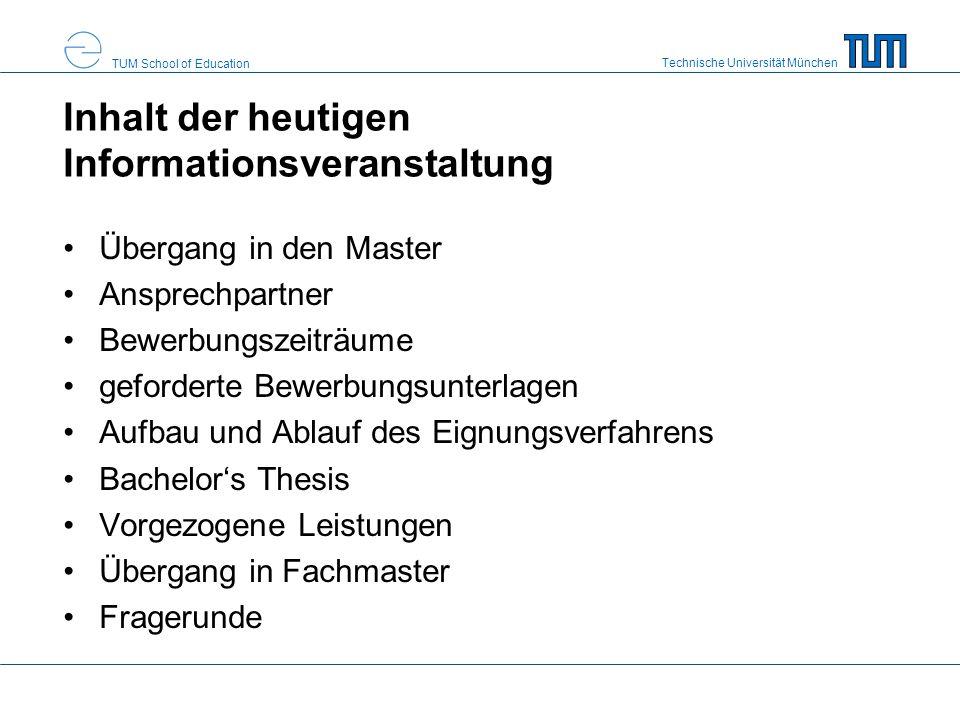 Technische Universität München TUM School of Education Inhalt der heutigen Informationsveranstaltung Übergang in den Master Ansprechpartner Bewerbungs
