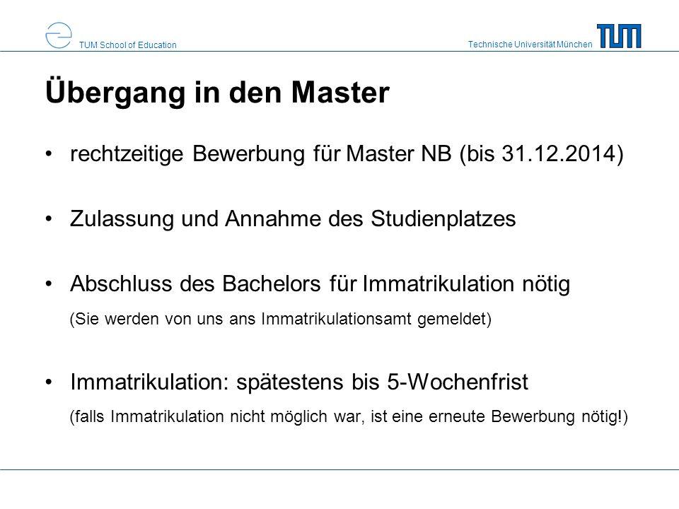 Technische Universität München TUM School of Education Übergang in den Master rechtzeitige Bewerbung für Master NB (bis 31.12.2014) Zulassung und Anna