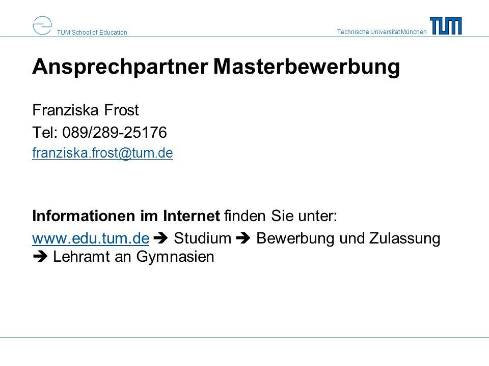 Technische Universität München TUM School of Education Ansprechpartner Masterbewerbung Franziska Frost Tel: 089/289-25176 franziska.frost@tum.de Infor