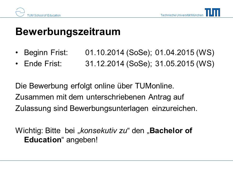Technische Universität München TUM School of Education Bewerbungszeitraum Beginn Frist: 01.10.2014 (SoSe);01.04.2015 (WS) Ende Frist: 31.12.2014 (SoSe