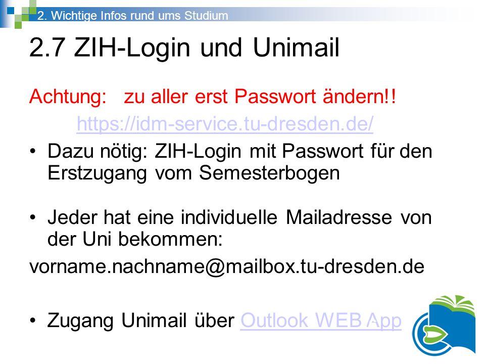 2.7 ZIH-Login und Unimail Achtung: zu aller erst Passwort ändern!! https://idm-service.tu-dresden.de/ Dazu nötig: ZIH-Login mit Passwort für den Erstz