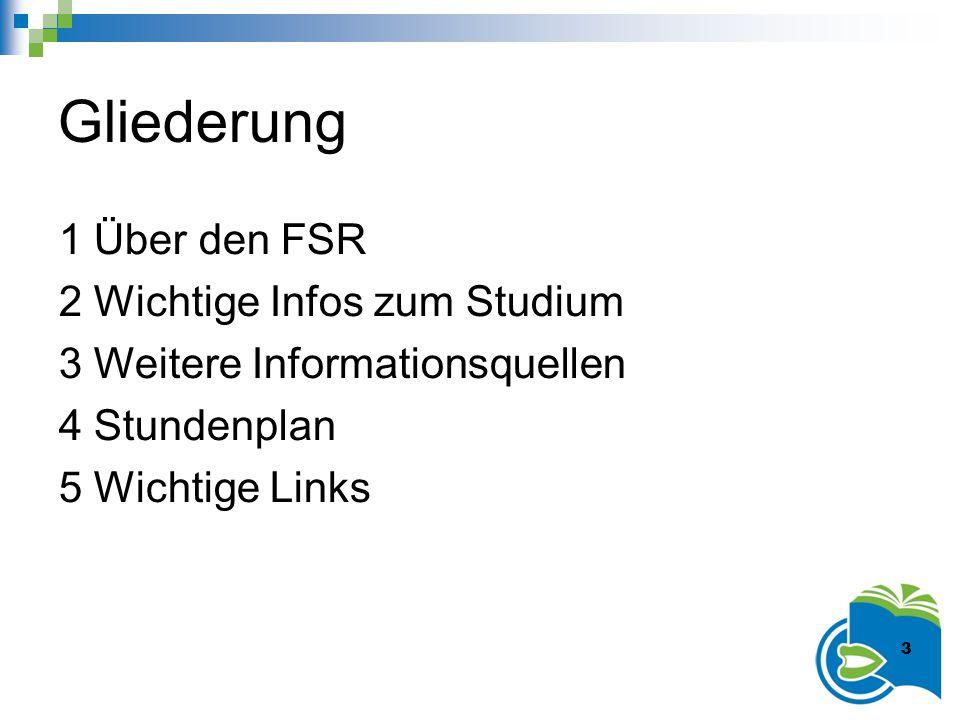 Gliederung 1 Über den FSR 2 Wichtige Infos zum Studium 3 Weitere Informationsquellen 4 Stundenplan 5 Wichtige Links 3