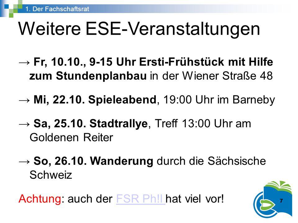 Weitere ESE-Veranstaltungen → Fr, 10.10., 9-15 Uhr Ersti-Frühstück mit Hilfe zum Stundenplanbau in der Wiener Straße 48 → Mi, 22.10. Spieleabend, 19:0