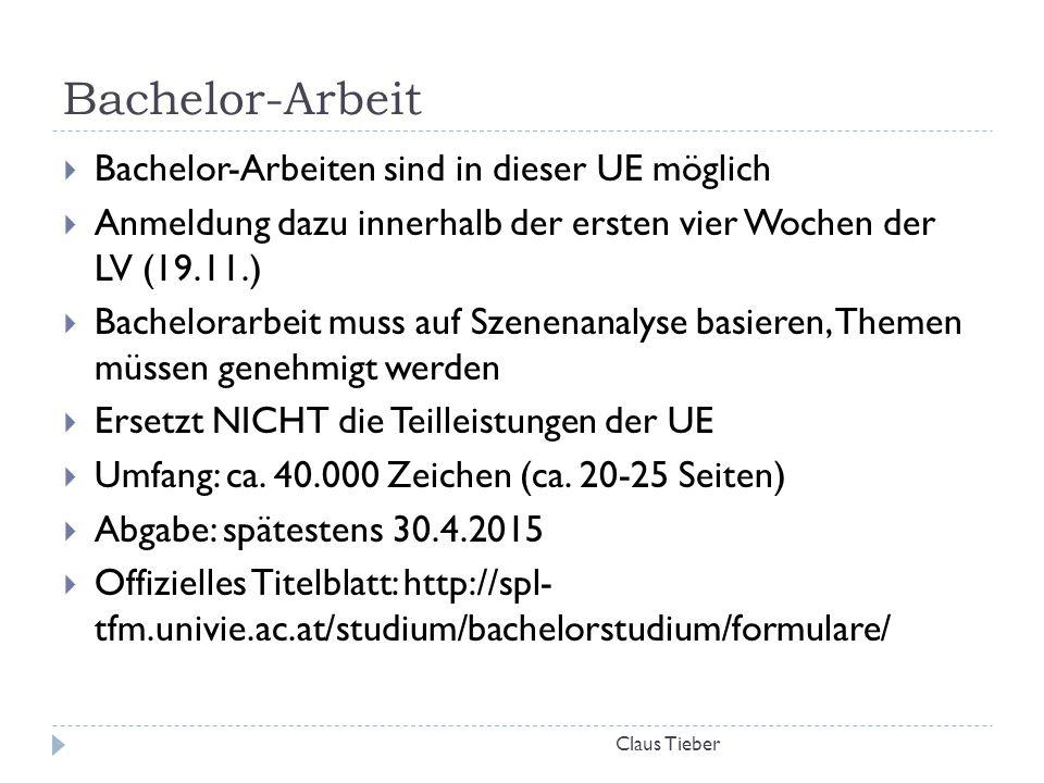 Bachelor-Arbeit Claus Tieber  Bachelor-Arbeiten sind in dieser UE möglich  Anmeldung dazu innerhalb der ersten vier Wochen der LV (19.11.)  Bachelo