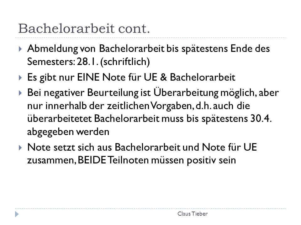 Bachelorarbeit cont. Claus Tieber  Abmeldung von Bachelorarbeit bis spätestens Ende des Semesters: 28.1. (schriftlich)  Es gibt nur EINE Note für UE