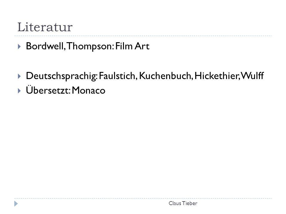Literatur Claus Tieber  Bordwell, Thompson: Film Art  Deutschsprachig: Faulstich, Kuchenbuch, Hickethier, Wulff  Übersetzt: Monaco