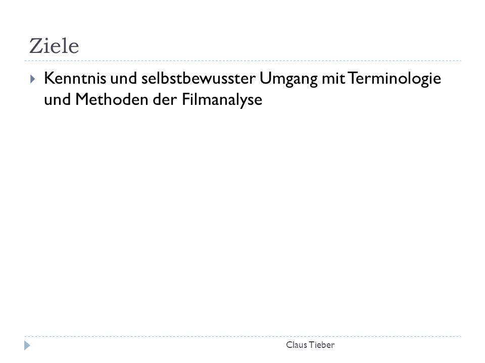 Ziele Claus Tieber  Kenntnis und selbstbewusster Umgang mit Terminologie und Methoden der Filmanalyse
