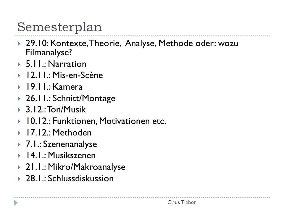 Semesterplan Claus Tieber  29.10: Kontexte, Theorie, Analyse, Methode oder: wozu Filmanalyse?  5.11.: Narration  12.11.: Mis-en-Scène  19.11.: Kam