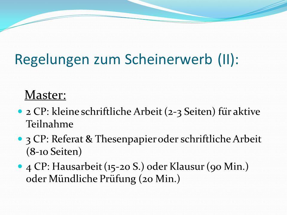 Regelungen zum Scheinerwerb (II): Master: 2 CP: kleine schriftliche Arbeit (2-3 Seiten) für aktive Teilnahme 3 CP: Referat & Thesenpapier oder schrif