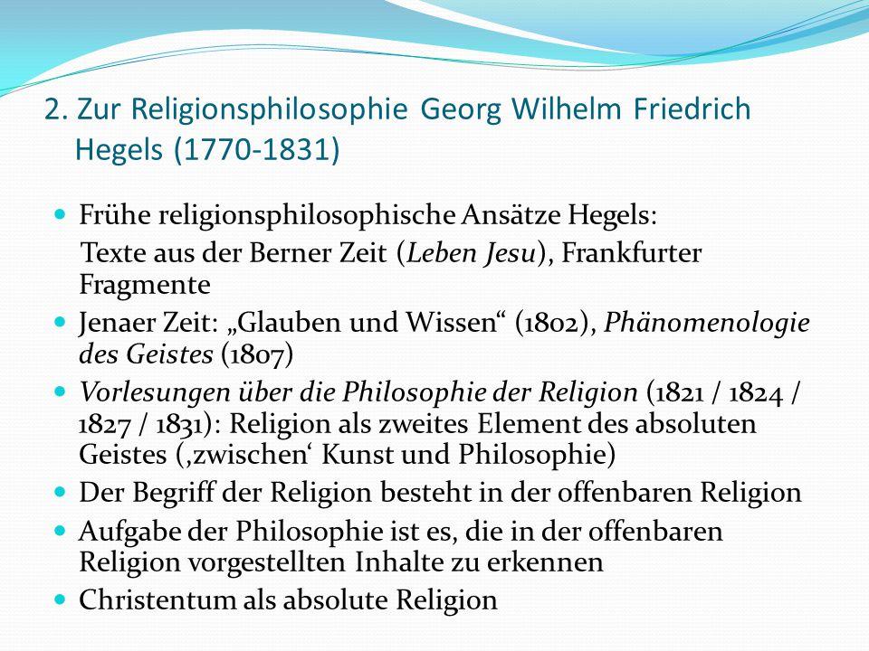 2. Zur Religionsphilosophie Georg Wilhelm Friedrich Hegels (1770-1831) Frühe religionsphilosophische Ansätze Hegels: Texte aus der Berner Zeit (Leben