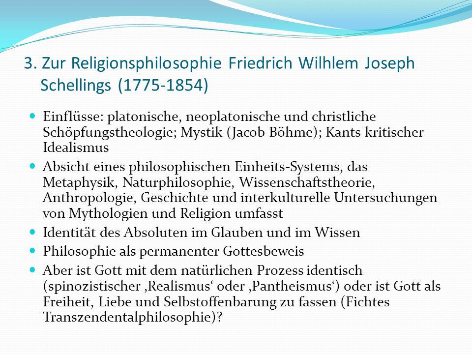 3. Zur Religionsphilosophie Friedrich Wilhlem Joseph Schellings (1775-1854) Einflüsse: platonische, neoplatonische und christliche Schöpfungstheologie