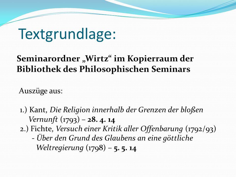 """Textgrundlage: Seminarordner """"Wirtz im Kopierraum der Bibliothek des Philosophischen Seminars Auszüge aus: 1.) Kant, Die Religion innerhalb der Grenzen der bloßen Vernunft (1793) – 28."""