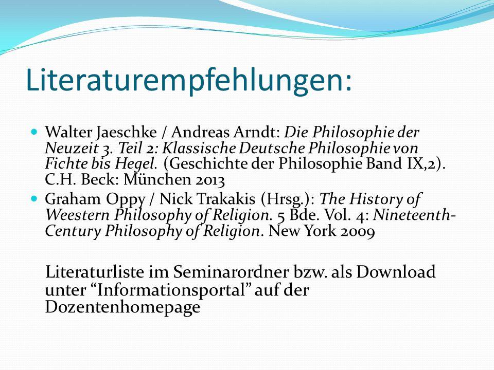 Literaturempfehlungen: Walter Jaeschke / Andreas Arndt: Die Philosophie der Neuzeit 3. Teil 2: Klassische Deutsche Philosophie von Fichte bis Hegel. (
