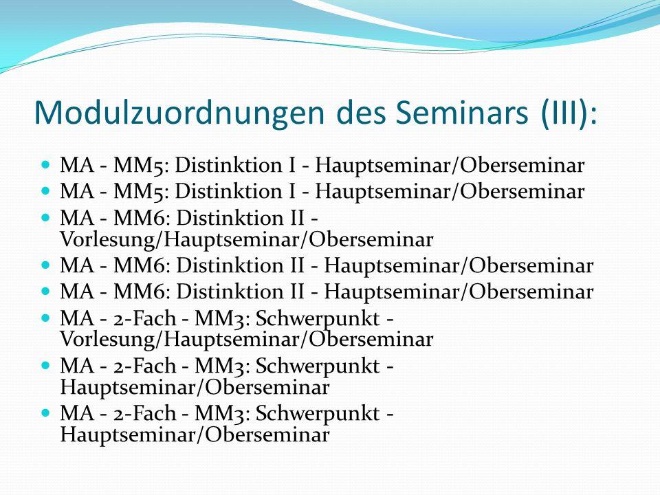 Modulzuordnungen des Seminars (III): MA - MM5: Distinktion I - Hauptseminar/Oberseminar MA - MM6: Distinktion II - Vorlesung/Hauptseminar/Oberseminar