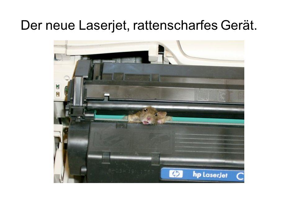 Der neue Laserjet, rattenscharfes Gerät.