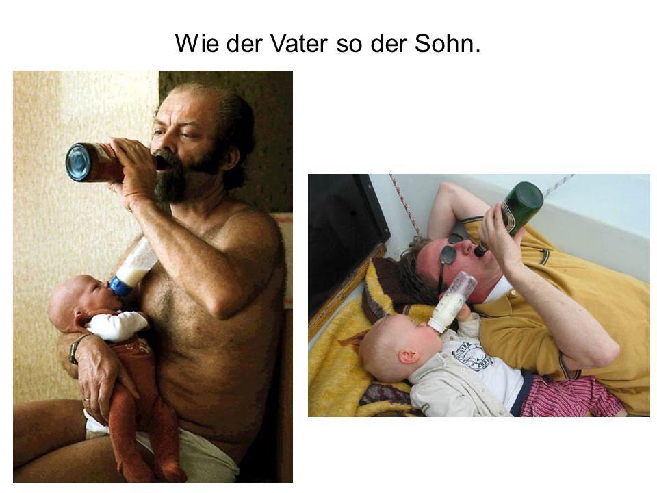 Wie der Vater so der Sohn.