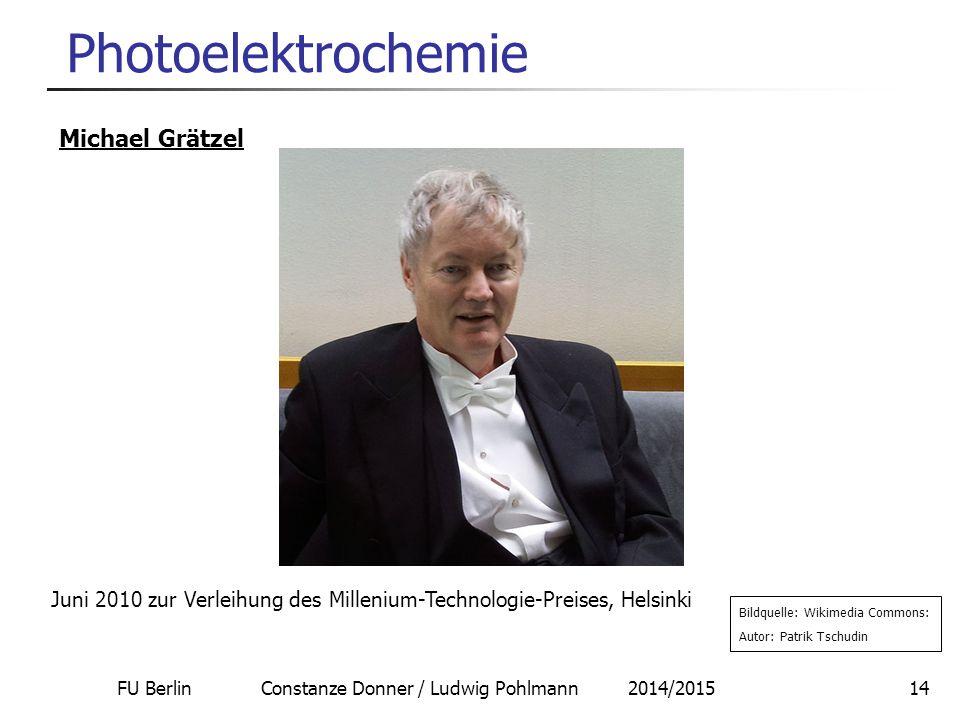 FU Berlin Constanze Donner / Ludwig Pohlmann 2014/201514 Photoelektrochemie Michael Grätzel Bildquelle: Wikimedia Commons: Autor: Patrik Tschudin Juni