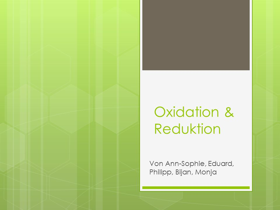 Gliederung: 1. Oxidation 2. Reduktion 3. Redoxreaktion 4. Oxidationszahlen