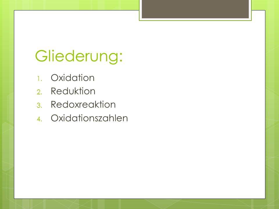Gliederung: 1. Oxidation 2. Reduktion 3. Redoxreaktion 4. Oxidationszahlen