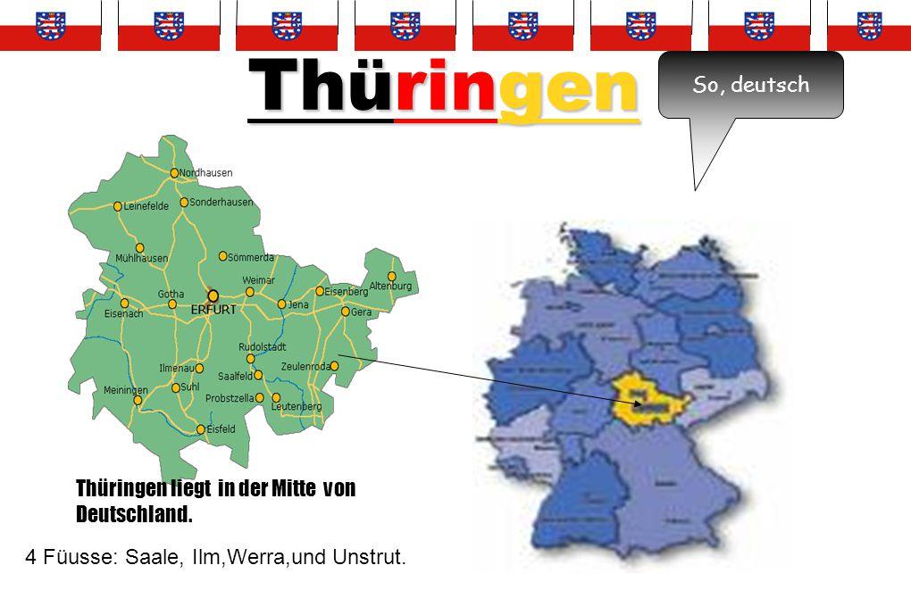 Thüringen Thüringen liegt in der Mitte von Deutschland. So, deutsch 4 Füusse: Saale, Ilm,Werra,und Unstrut.