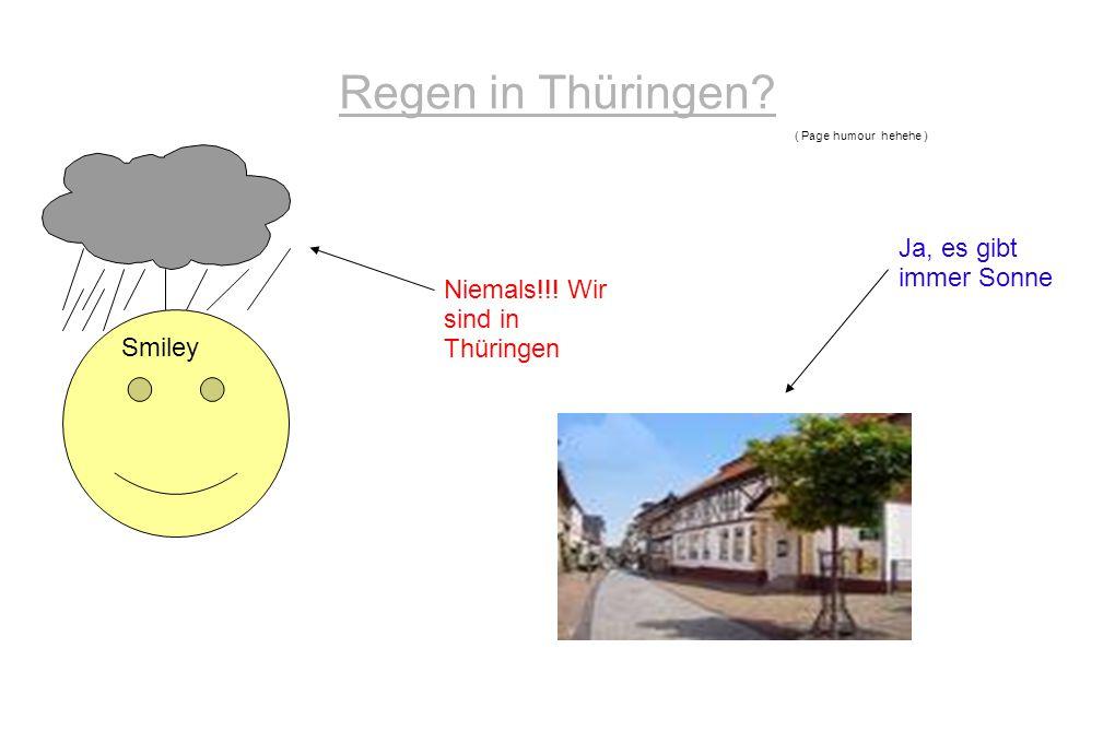 Regen in Thüringen? Niemals!!! Wir sind in Thüringen Ja, es gibt immer Sonne ( Page humour hehehe ) Smiley