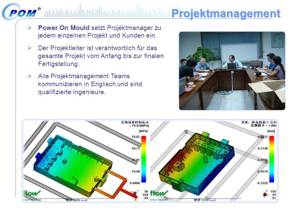 Projektmanagement  Power On Mould setzt Projektmanager zu jedem einzelnen Projekt und Kunden ein.  Der Projektleiter ist verantwortlich für das gesa